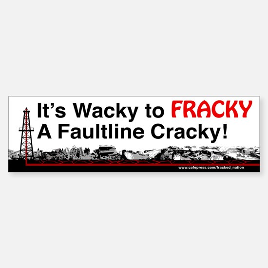 Its Wacky to FRACKY A Faultline Cracky Bumper Stic