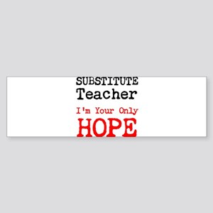 Substitute Teacher Im Your Only Hope Bumper Sticke