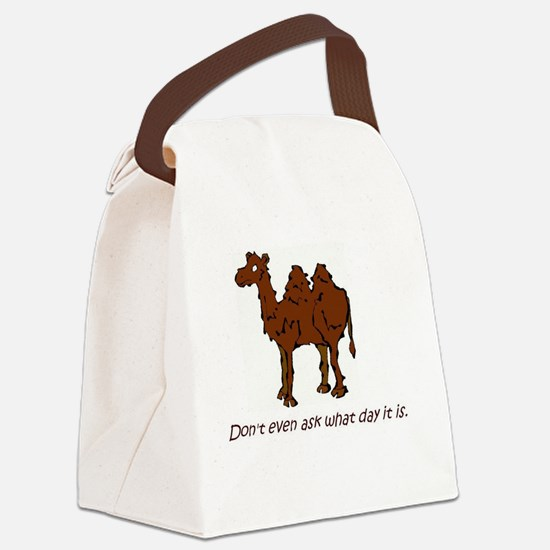 CAMEL - Don't even ask what day i Canvas Lunch Bag