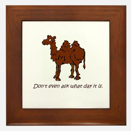 CAMEL - Don't even ask what day it is Framed Tile