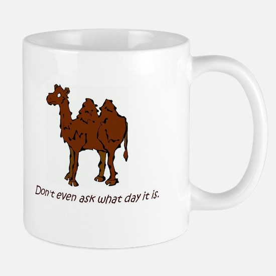 CAMEL - Don't even ask what day it is Mugs