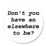 An elsewhere to be Round Car Magnet