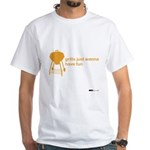 Grills Just Wanna Have Fun White T-Shirt