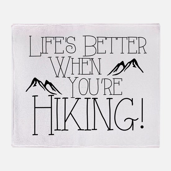 Life's Better when You're Hiking Throw Blanket