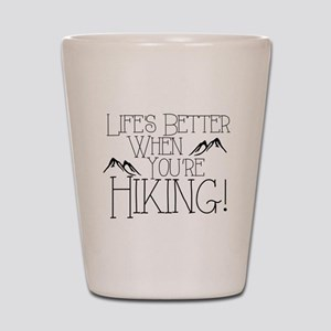 Life's Better when You're Hiking Shot Glass