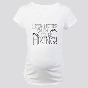 Life's Better when You're Hiking Maternity T-Shirt