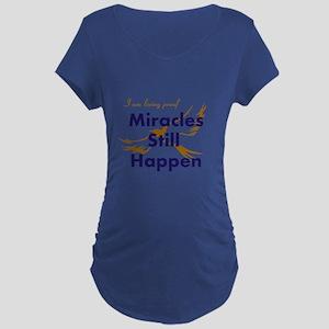 Miracles Still Happen Maternity T-Shirt