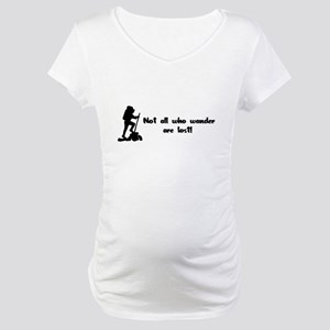 Not All Who Wander Are Lost Maternity T-Shirt