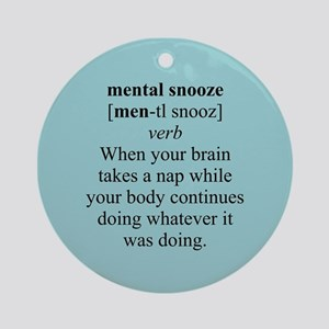 MENTAL SNOOZE Ornament (Round)