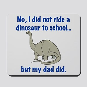 DID NOT RIDE A DINOSAUR Mousepad