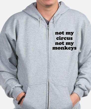 Not My Circus Not My Monkeys Zip Hoodie