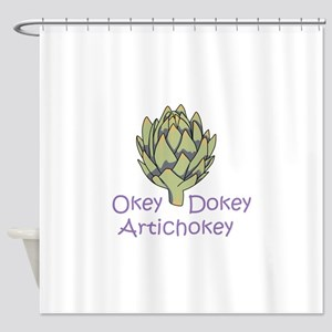 OKEY DOKEY ARTICHOKEY Shower Curtain