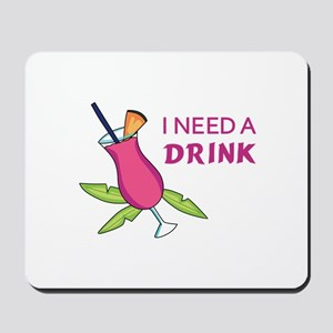 I Need A Drink Mousepad
