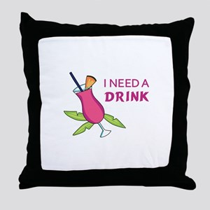 I Need A Drink Throw Pillow