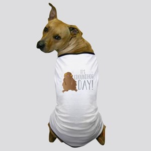 It's GROUNDHOG day! Dog T-Shirt