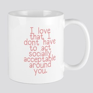 I Love That I Dont Have to Act Mug
