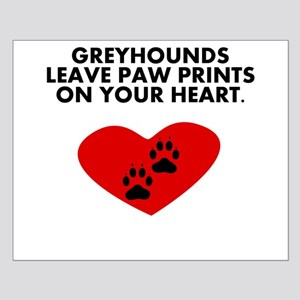 Greyhounds Leave Paw Prints On Your Heart Posters