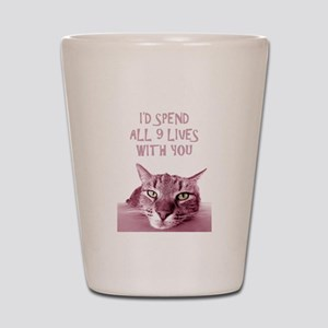I'd Spend All 9 Lives With You Shot Glass