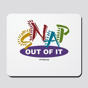 Snap Out of It Mousepad