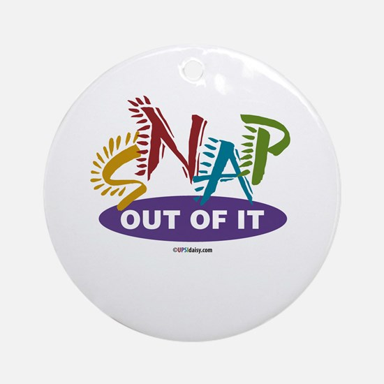Snap Out of It Ornament (Round)