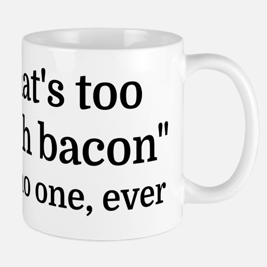 That's too much bacon - said no one, ev Mug