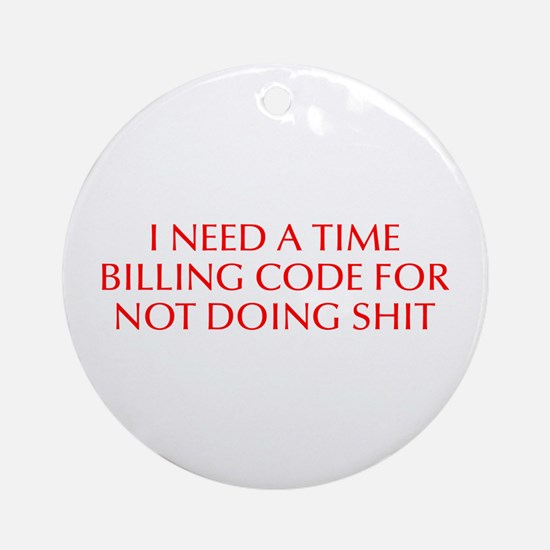 I need a time billing code for not doing shit-Opt