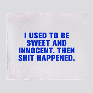 I used to be sweet and innocent Then shit happened