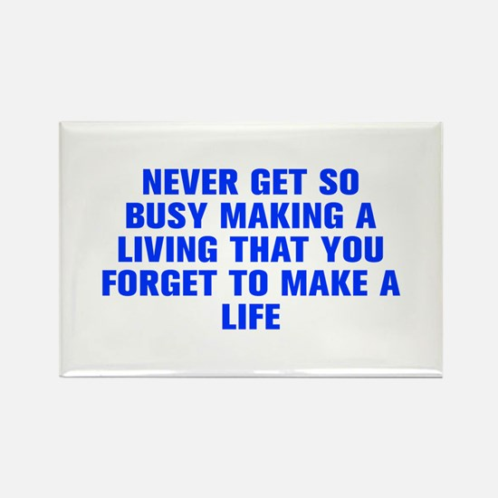 Never get so busy making a living that you forget