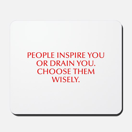 People inspire you or drain you Choose them wisely