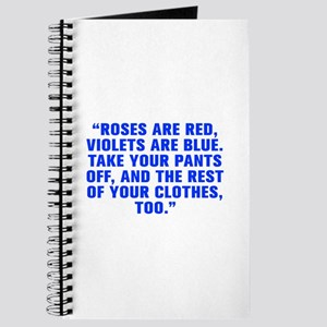 Roses are red violets are blue Take your pants off