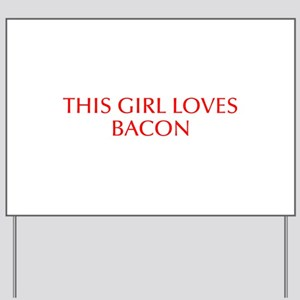 This girl loves bacon-Opt red Yard Sign