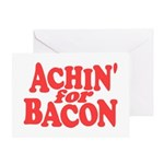 Achin for Bacon Greeting Cards