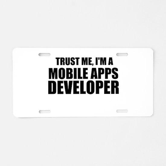 Trust Me, I'm A Mobile Apps Developer Aluminum Lic