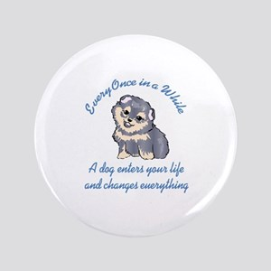 "A DOG ENTERS YOUR LIFE 3.5"" Button"
