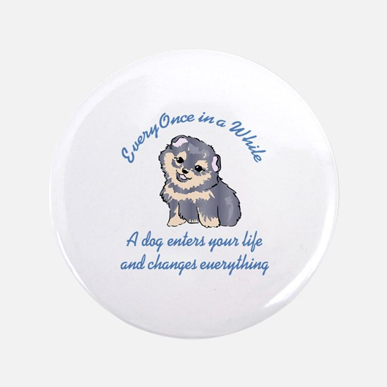 """A DOG ENTERS YOUR LIFE 3.5"""" Button"""
