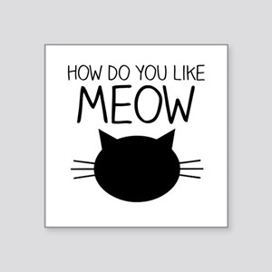 How Do You Like Meow Sticker