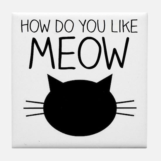 How Do You Like Meow Tile Coaster