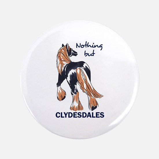 """NOTHING BUT CLYDESDALES 3.5"""" Button"""