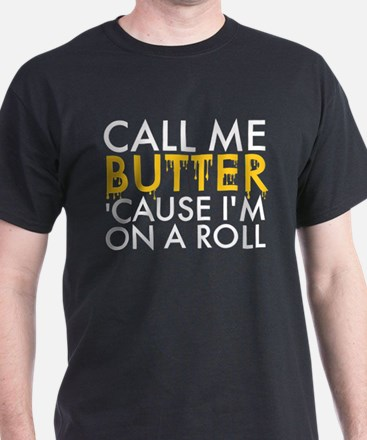 Call Me Butter Cause I'm On a Roll T-Shirt