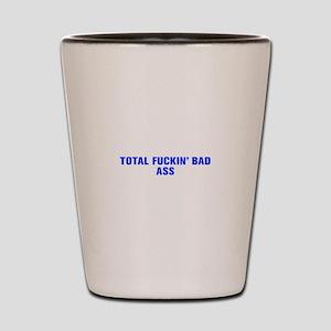 Total fuckin bad ass-Akz blue Shot Glass