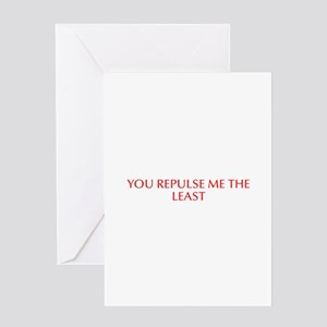 You repulse me the least-Opt red Greeting Cards