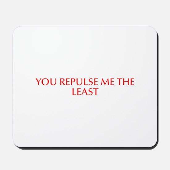 You repulse me the least-Opt red Mousepad