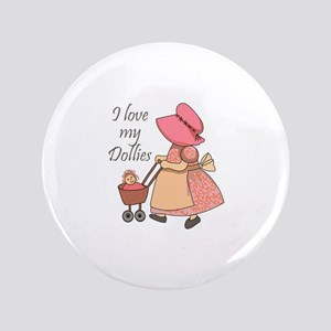 """I LOVE MY DOLLIES 3.5"""" Button"""