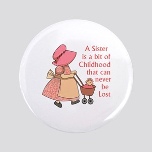 """SISTER IS A BIT OF CHILDHOOD 3.5"""" Button"""
