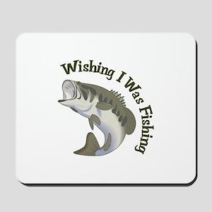 WISHING I WAS FISHING Mousepad