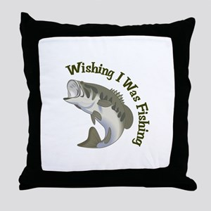 WISHING I WAS FISHING Throw Pillow