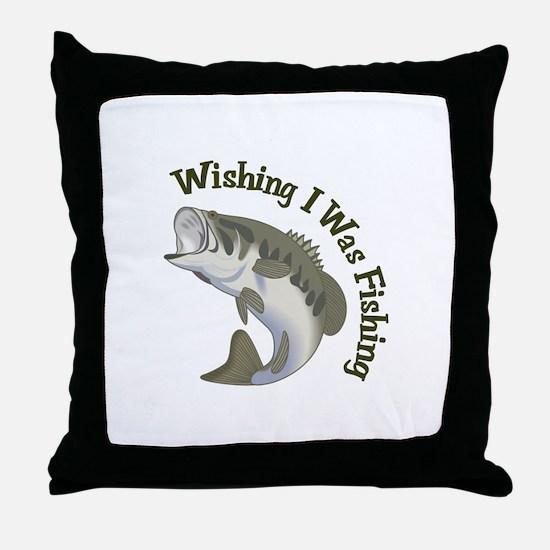 WISHING I WAS FISHING Throw Pillow