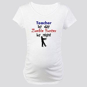 Teacher By Day Zombie Hunter By Night Maternity T-