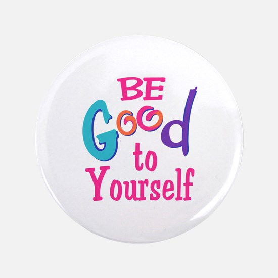 """BE GOOD TO YOURSELF 3.5"""" Button"""