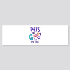 PETS ARE GOOD FOR SOUL Bumper Sticker